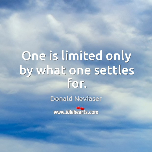 One is limited only by what one settles for. Image