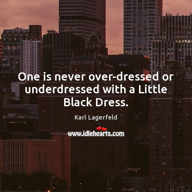 One is never over-dressed or underdressed with a Little Black Dress. Image