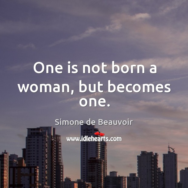 One is not born a woman, but becomes one. Image