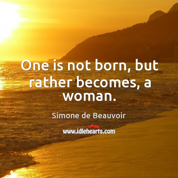 one is not born a woman one becomes one French writer who said, 'one is not born a woman, one becomes one' - crossword clues, answers and solutions - global clue website.