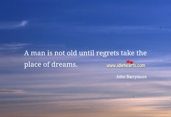 Image, A man is not old until regrets take the place of dreams.