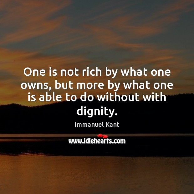Image, One is not rich by what one owns, but more by what one is able to do without with dignity.