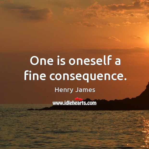 One is oneself a fine consequence. Image