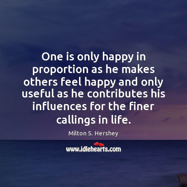 Image, One is only happy in proportion as he makes others feel happy