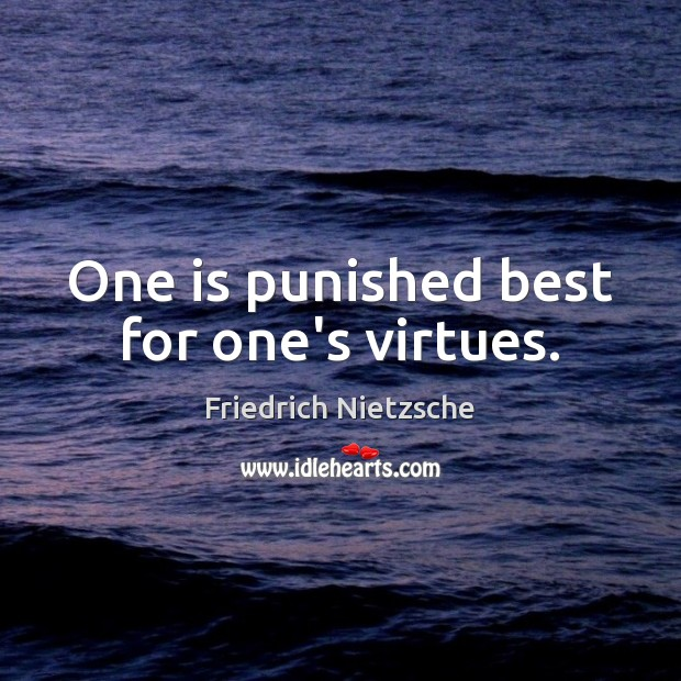 Image, One is punished best for one's virtues.
