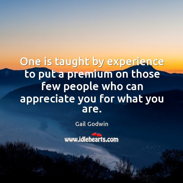 Image, One is taught by experience to put a premium on those few people who can appreciate