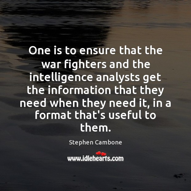 One is to ensure that the war fighters and the intelligence analysts Image