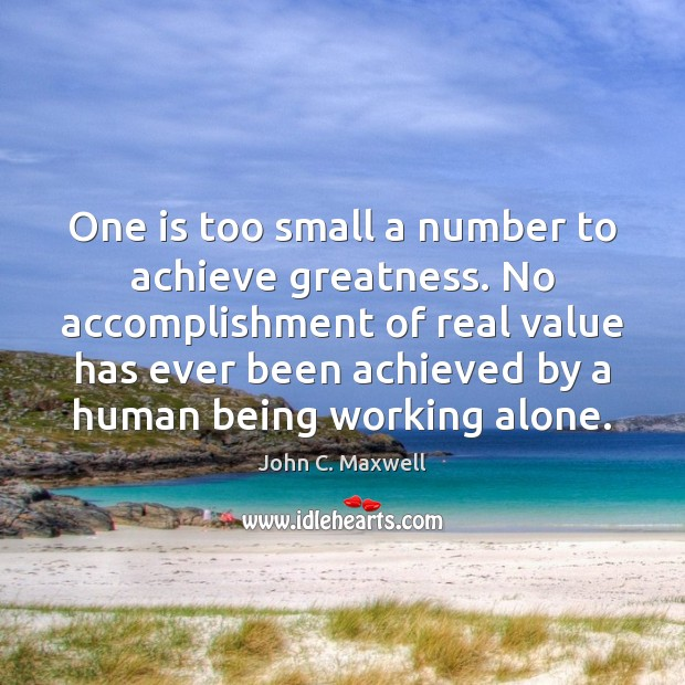 Image, One is too small a number to achieve greatness. No accomplishment of