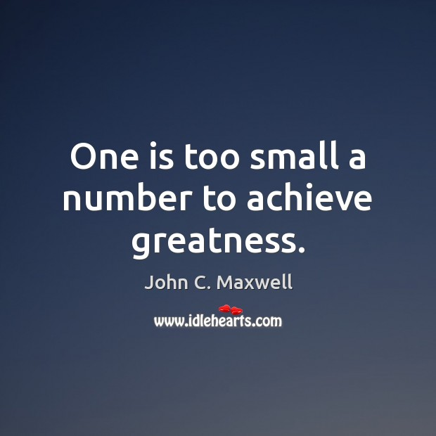 Image, One is too small a number to achieve greatness.