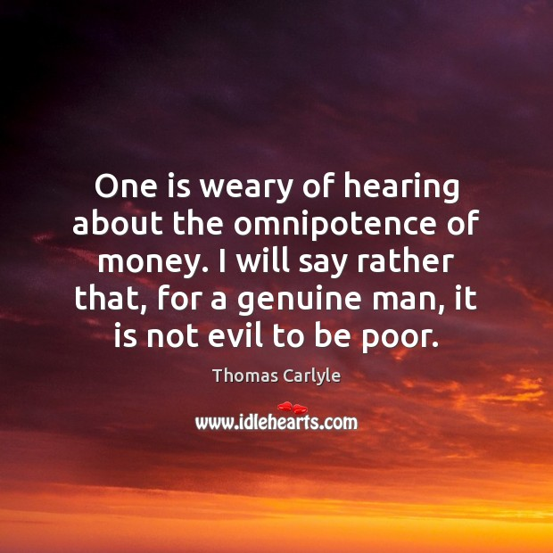 One is weary of hearing about the omnipotence of money. I will Image