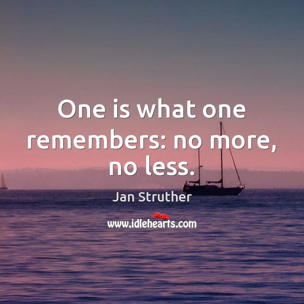 One is what one remembers: no more, no less. Jan Struther Picture Quote
