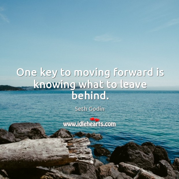 One key to moving forward is knowing what to leave behind. Image