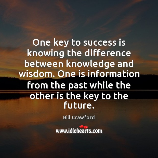 One key to success is knowing the difference between knowledge and wisdom. Image