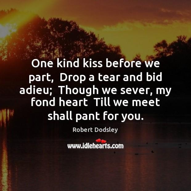 Image, One kind kiss before we part,  Drop a tear and bid adieu;