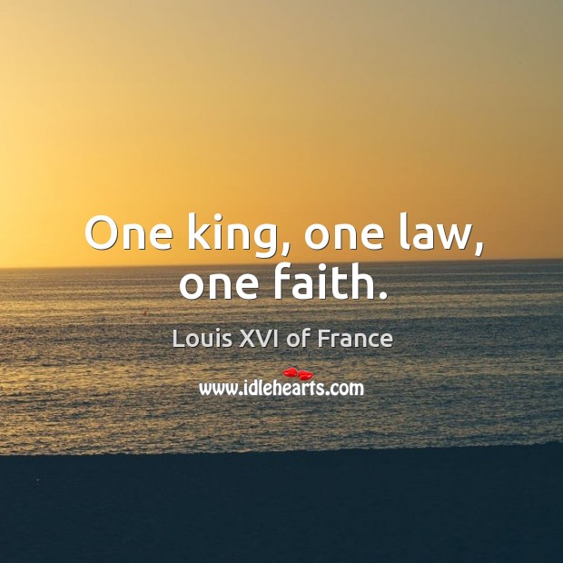 One king, one law, one faith. Image