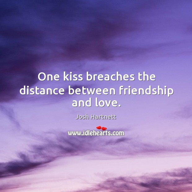 Image, One kiss breaches the distance between friendship and love.