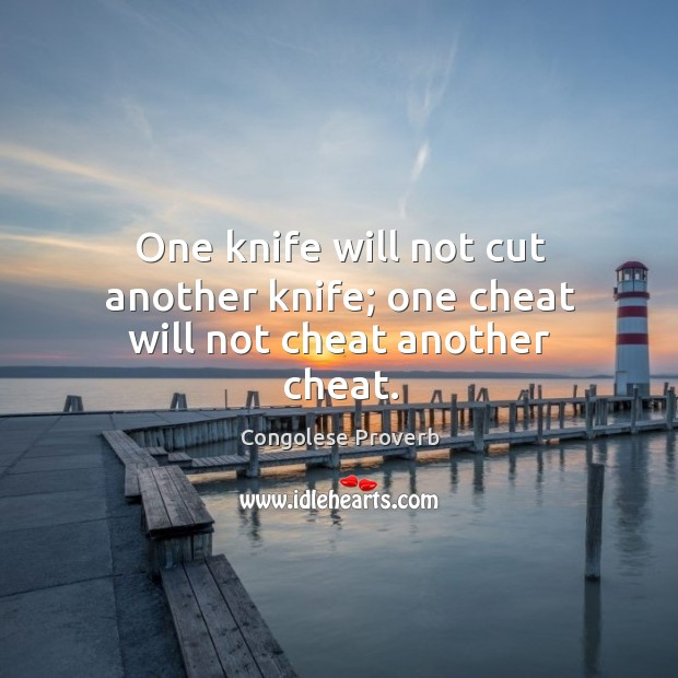 One knife will not cut another knife; one cheat will not cheat another cheat. Congolese Proverbs Image