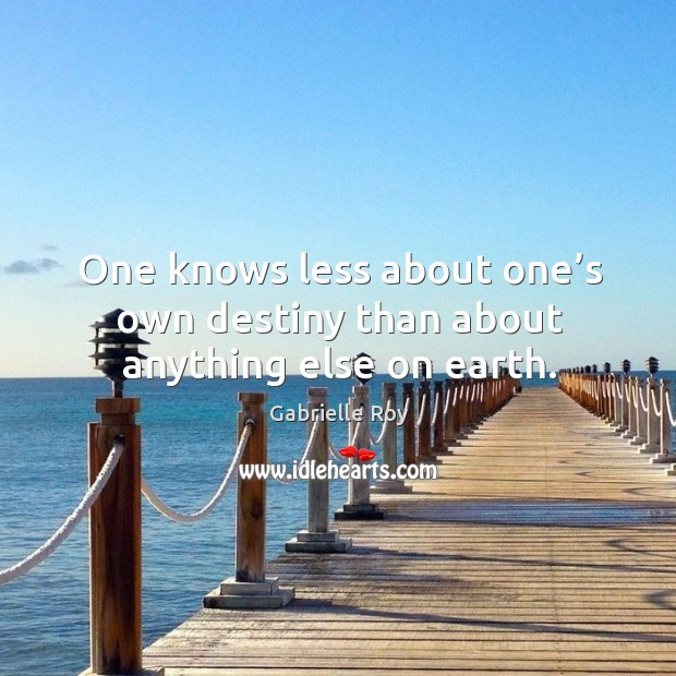 One knows less about one's own destiny than about anything else on earth. Image