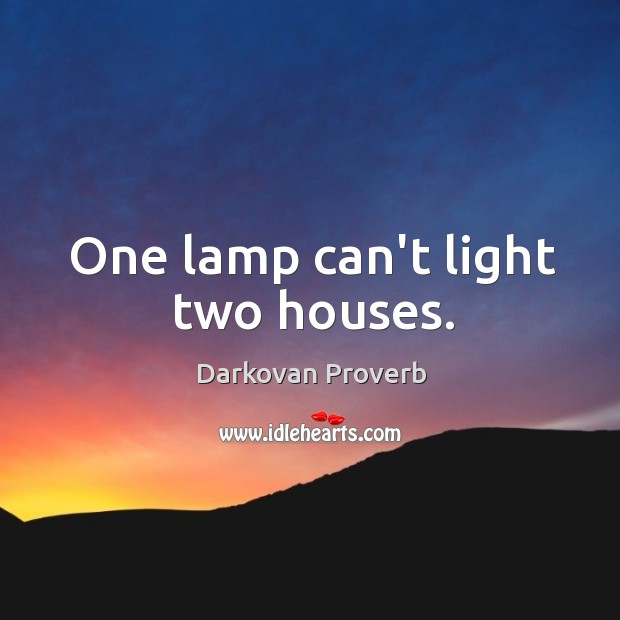 One lamp can't light two houses. Darkovan Proverbs Image
