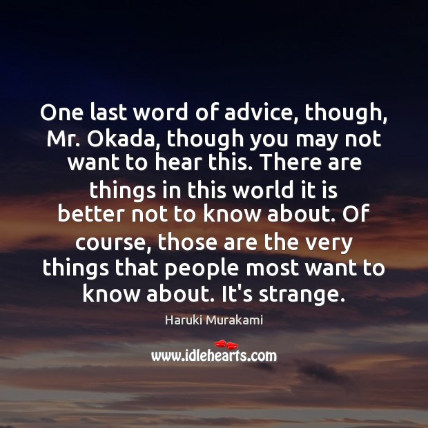 One last word of advice, though, Mr. Okada, though you may not Image