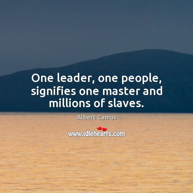 Image, One leader, one people, signifies one master and millions of slaves.