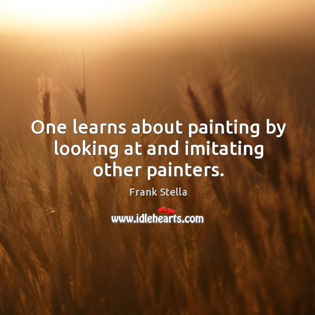 One learns about painting by looking at and imitating other painters. Image
