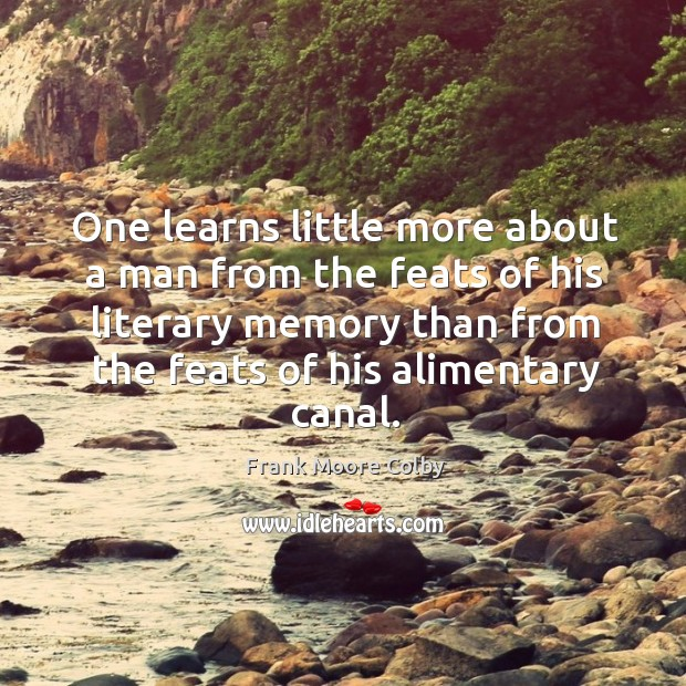 One learns little more about a man from the feats of his literary memory than from the feats of his alimentary canal. Image