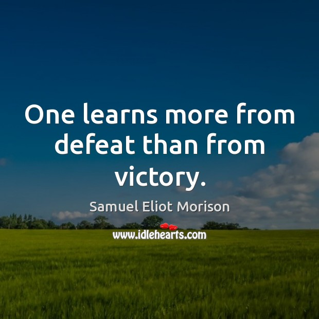 One learns more from defeat than from victory. Image