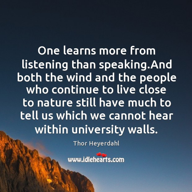 One learns more from listening than speaking.and both the wind and the people who Image