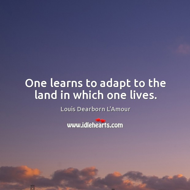 One learns to adapt to the land in which one lives. Image