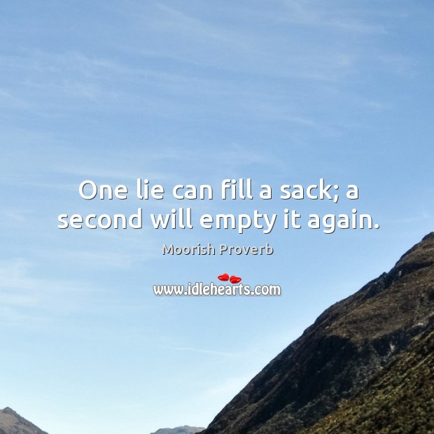One lie can fill a sack; a second will empty it again. Moorish Proverbs Image