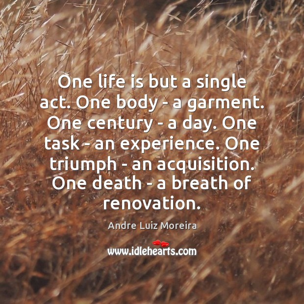 Image, One life is but a single act. One body – a garment.