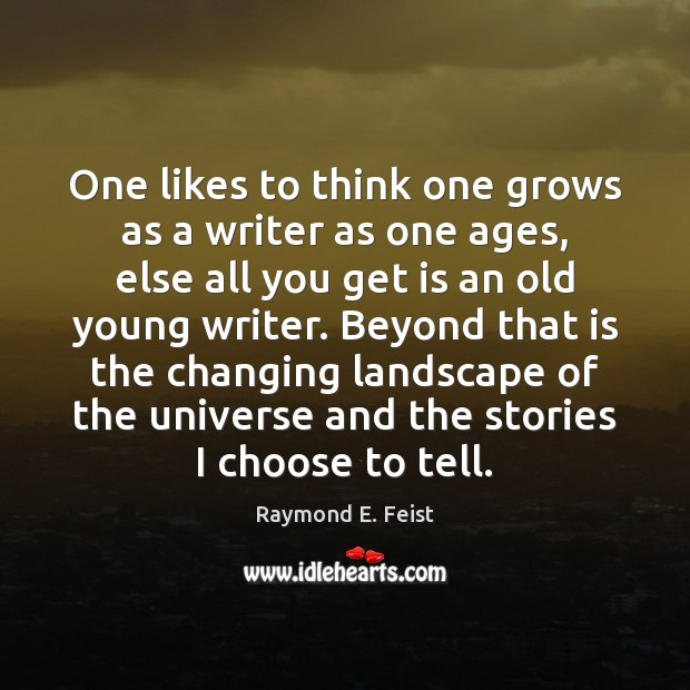 One likes to think one grows as a writer as one ages, Image