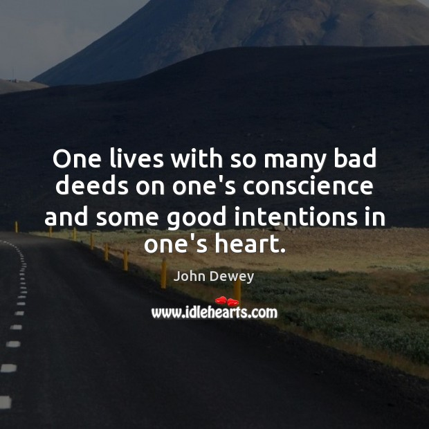 One lives with so many bad deeds on one's conscience and some Good Intentions Quotes Image