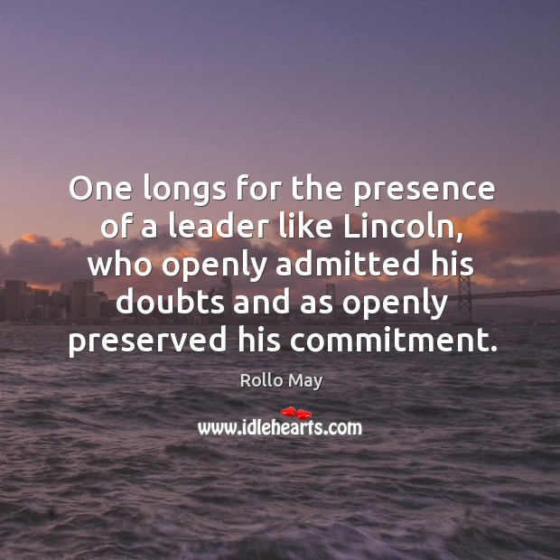 One longs for the presence of a leader like Lincoln, who openly Image