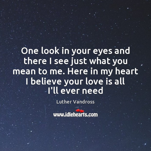 One look in your eyes and there I see just what you Luther Vandross Picture Quote