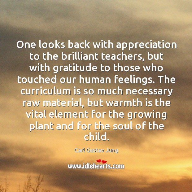Image, One looks back with appreciation to the brilliant teachers, but with gratitude to those