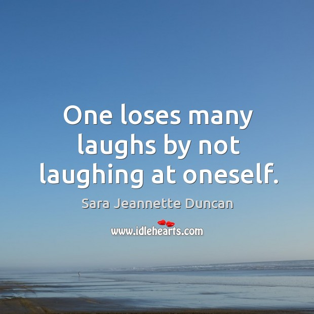 One loses many laughs by not laughing at oneself. Image