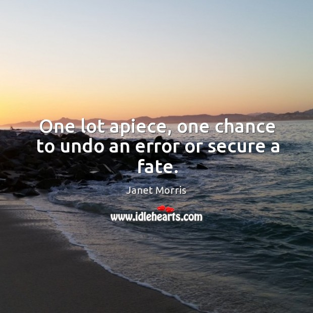 Image, One lot apiece, one chance to undo an error or secure a fate.