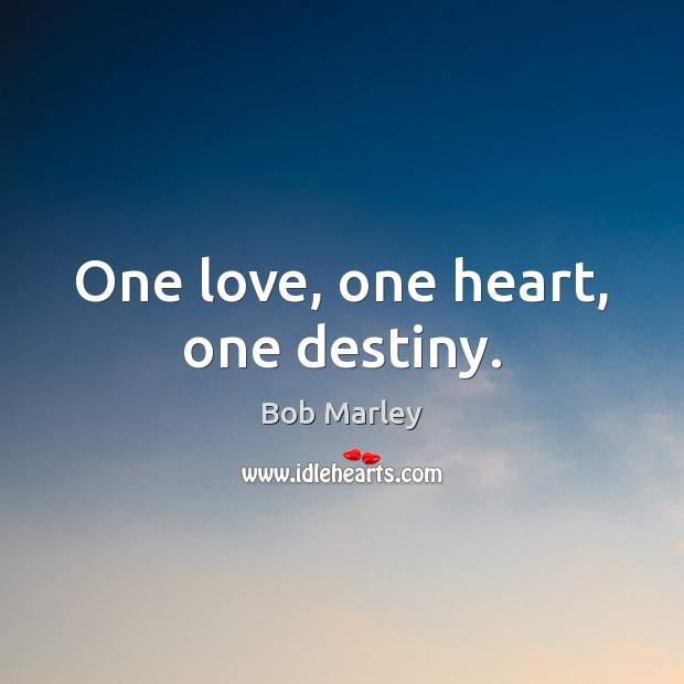 One love, one heart, one destiny. Bob Marley Picture Quote