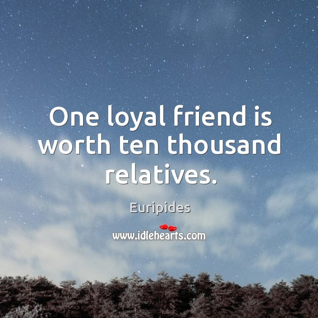 One loyal friend is worth ten thousand relatives. Image