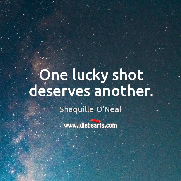 One lucky shot deserves another. Image