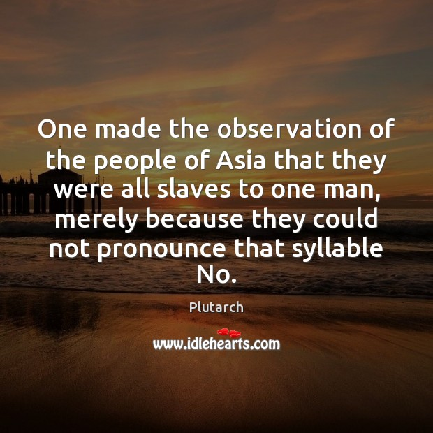 One made the observation of the people of Asia that they were Image