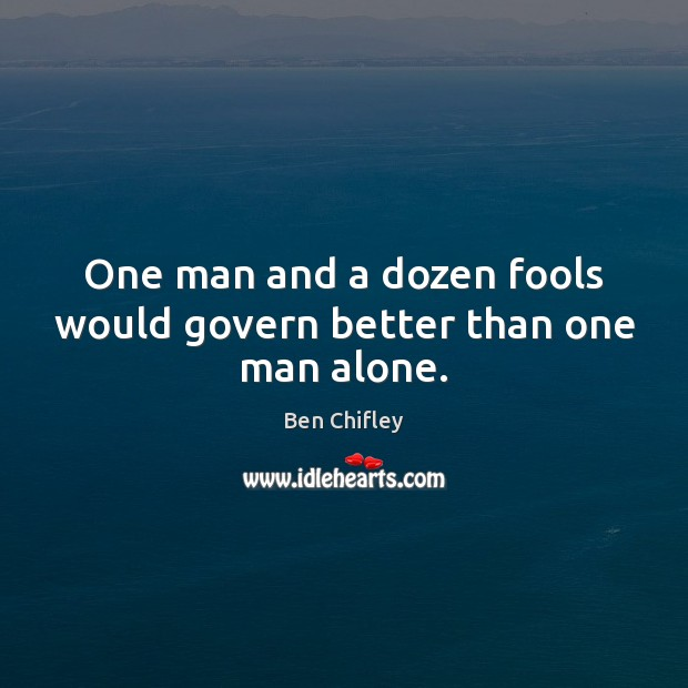 Image, One man and a dozen fools would govern better than one man alone.