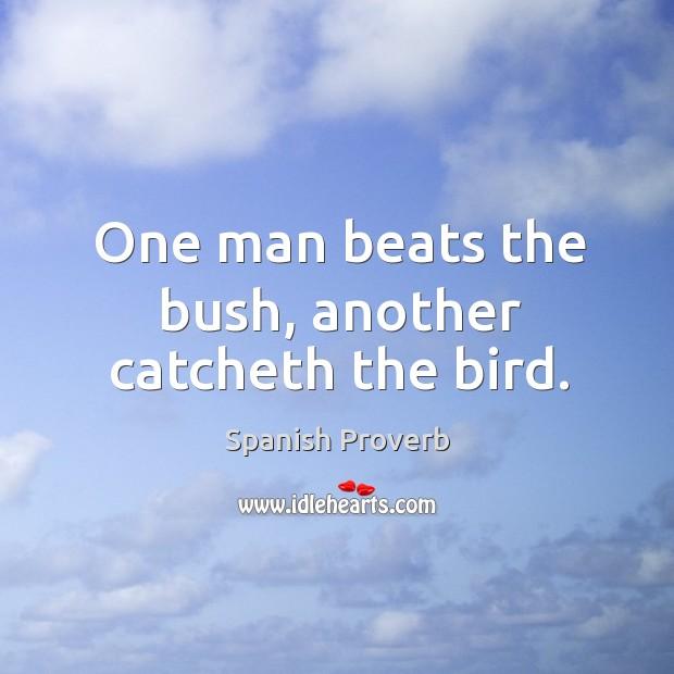 Image, One man beats the bush, another catcheth the bird.