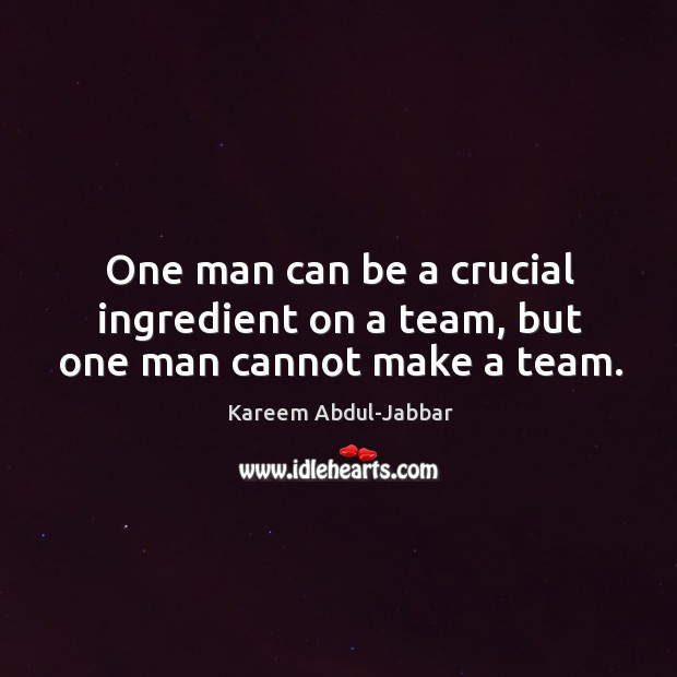One man can be a crucial ingredient on a team, but one man cannot make a team. Image