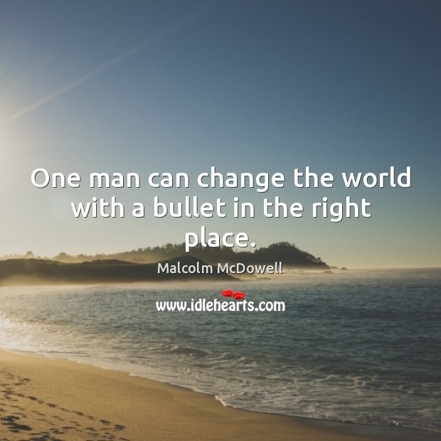 Image, One man can change the world with a bullet in the right place.