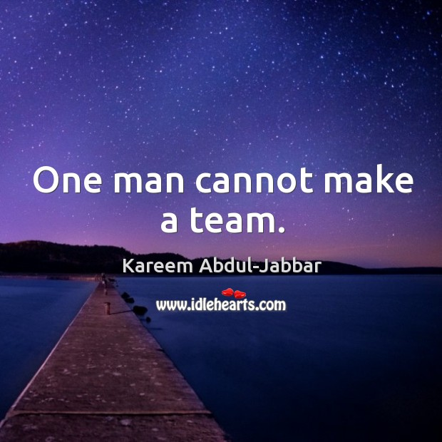 Image, One man cannot make a team.