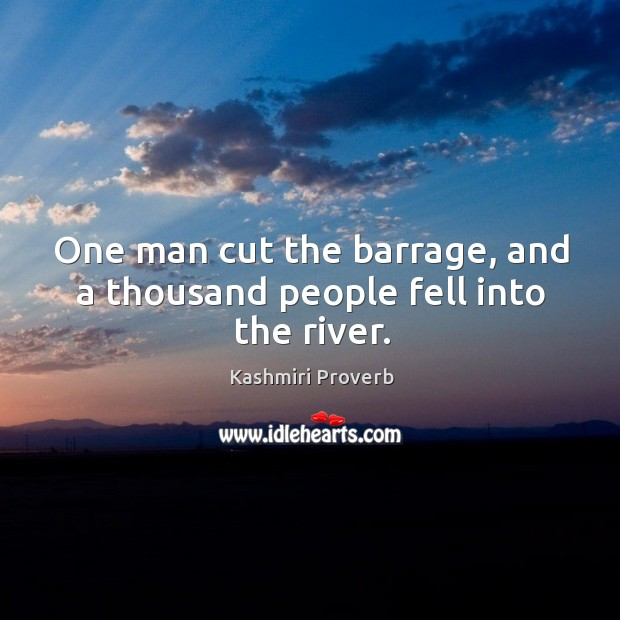 One man cut the barrage, and a thousand people fell into the river. Kashmiri Proverbs Image