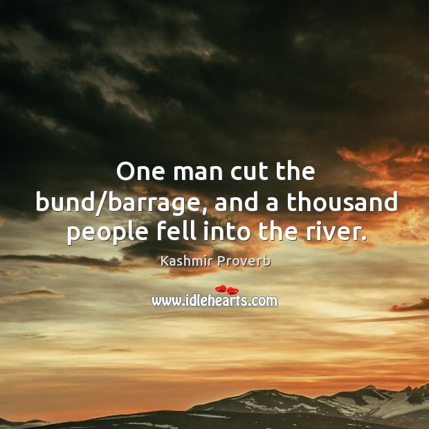 One man cut the bund/barrage, and a thousand people fell into the river. Kashmir Proverbs Image